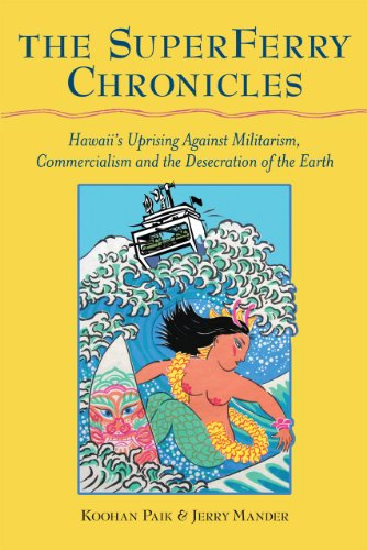 The SuperFerry chronicles :; Hawaii's uprising against militarism, commercialism and the ...