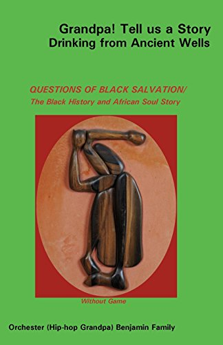 9780977342136: Grandpa! Tell Us a Story Drinking from Ancient Wells Questions of Black Salvation/The Black History and African Soul Story
