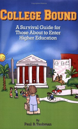 College Bound: A Survival Guide for Those About to Enter Higher Education: Paul B. Taubman