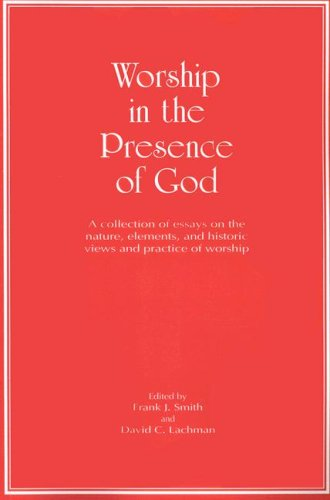 Worship in the Presence of God (0977344223) by Frank J. Smith; David C. Lachman; Herman Hanko; E. Clark Copeland; R. Sherman Isbell; William Young; Douglas F. Kelly; Louis F. DeBoer; Henry...