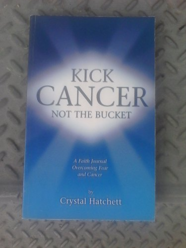 KICK CANCER NOT THE BUCKET: CRYSTAL HATCHETT
