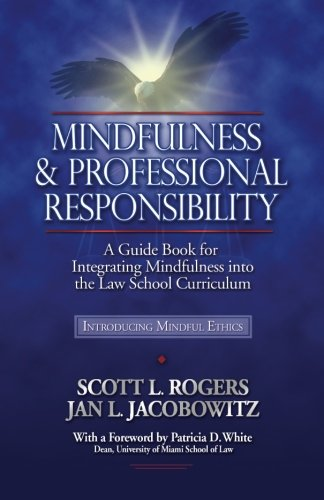 9780977345540: Mindfulness and Professional Responsibility: A Guide Book for Integrating Mindfulness into the Law School Curriculum