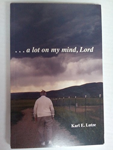 a lot on my mind, Lord: Karl E. Lutze