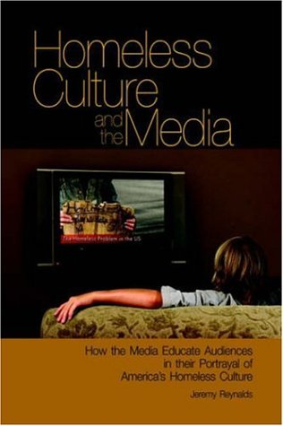 9780977356713: Homeless Culture and the Media: How the Media Educate Audiences in Their Portrayal of America's Homeless Culture