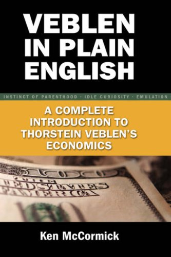 Veblen in Plain English: A Complete Introduction to Thorstein Veblen's Economics: McCormick, ...