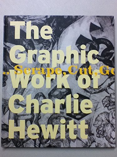 The Graphic Work of Charlie Hewitt, 1976-2006.