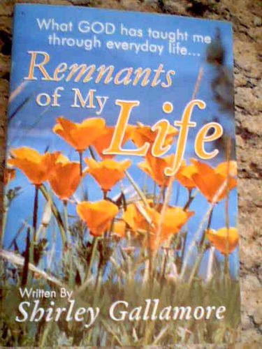 9780977358601: Remnants of My Life, What God Has Taught Me Through Everyday Life, Paperback, 2005