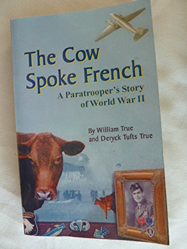 9780977360604: The Cow Spoke French: A Paratrooper's Story of World War II