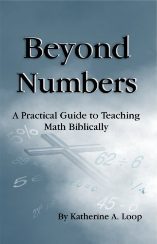Beyond Numbers: A Practical Guide to Teaching Math Biblically: Katherine Loop