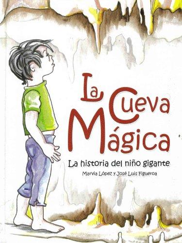 La cueva magica: la historia del ni?o gigante (Spanish Edition): Marvia Lopez, Jose Luis Figueroa, ...