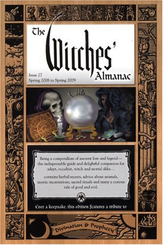 WITCHES' ALMANAC SPRING 2008 - SPRING 2009 Being a Compendium of Ancient Lore and Legend - the In...