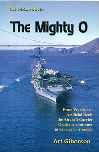 9780977372393: The Mighty O: From Warrior to Artificial Reef, the Aircraft Carrier Oriskany Continues in Service to America
