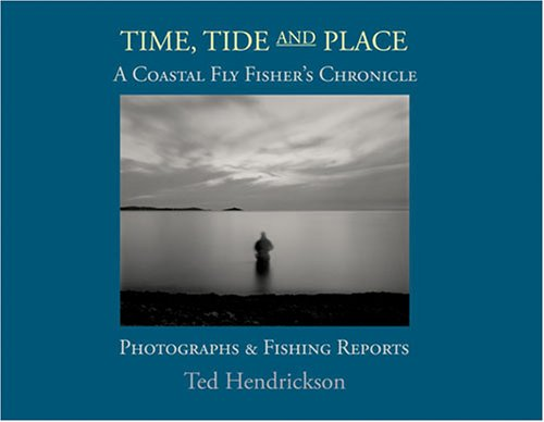 9780977372508: Time, Tide, and Place: A Coastal Fly Fishers Chronicle: Photographs and Fishing Reports