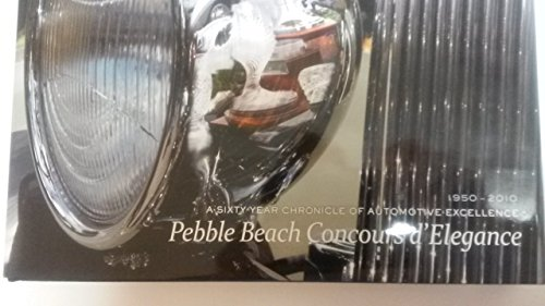 Pebble Beach Concours D'elegance A Sixty Year Chronicle of Automotive Excellence: Leach, Katee...