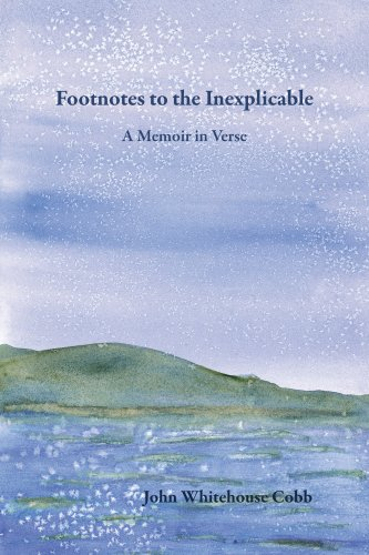 Footnotes to the Inexplicable: A Memoir in Verse: John Whitehouse Cobb