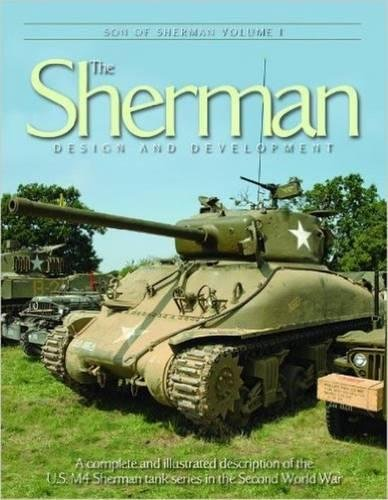 9780977378111: Son of the Sherman Vol 1: the Sherman, Design and Development: A Complete and Illustrated Description of the U.S. M4 Sherman Tank Series in the Second World War (Son of Sherman)