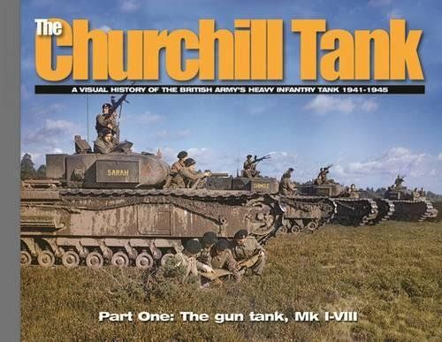 The Churchill Tank: Part 1: A Visual History of the British Army's Heavy Infantry Tank 1941-...