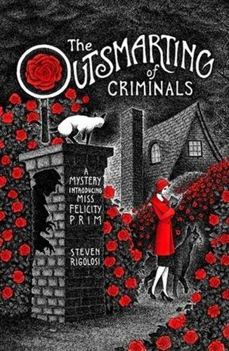 The Outsmarting of Criminals: A Mystery Introducing Miss Felicity Prim: Rigolosi, Steven