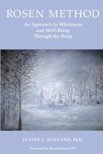 Rosen Methof: An Approach to Wholeness and Well-Being Through the Body: Mayland, Elaine L.