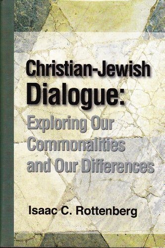 Christian-Jewish Dailogue: Exploring Our Commonalities and Our Differences: Isaac C. Rottenberg
