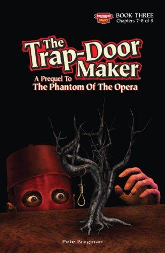 The Trap-Door Maker: A Prequel To The Phantom Of The Opera Book 3: Pete bregman