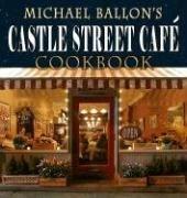 Castle Street Cafe Cookbook: Ballon, Michael