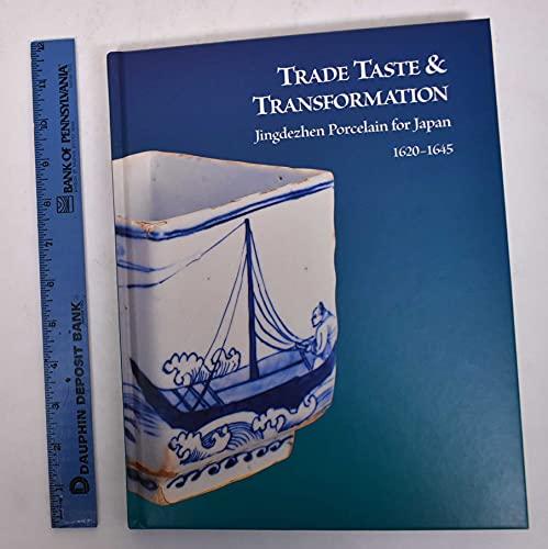 9780977405404: Trade Taste and Transformation: Jingdezhen Porcelain for Japan, 1620 - 1645