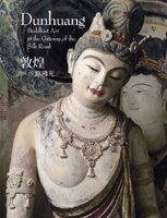9780977405497: Dunhuang: Buddhist Art at the Gateway of the Silk Road: Exhibition April 19 to July 21, 2013