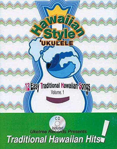 Hawaiian Style 'Ukulele: 12 Easy Traditional Hawaiian Songs, Volume 1 (Book & CD): ...