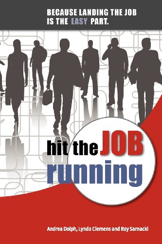 Hit the Job Running: Because landing the job is the easy part: Andrea Dolph, Lynda Clemens, Ray ...