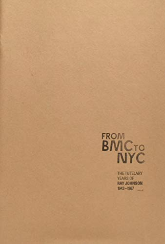From BMC to NYC: the tutelary years of Ray Johnson, 1943-1967 (0977413829) by Ray Johnson