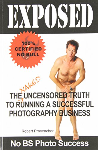 9780977418145: Exposed: The Naked Uncensored Truth to Running A Successful Photography Business