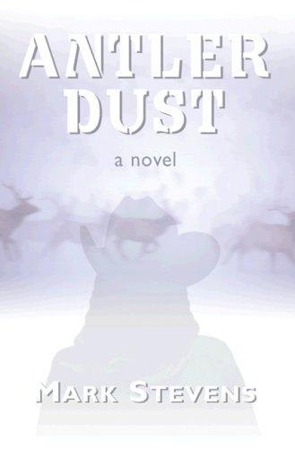 Antler Dust - SIGNED 1st: Stevens, Mark