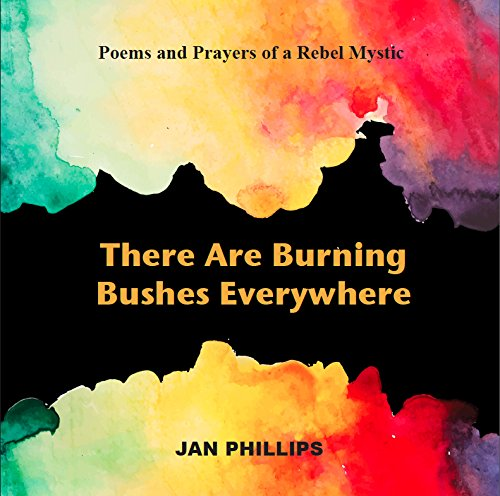 There Are Burning Bushes Everywhere: Jan Phillips