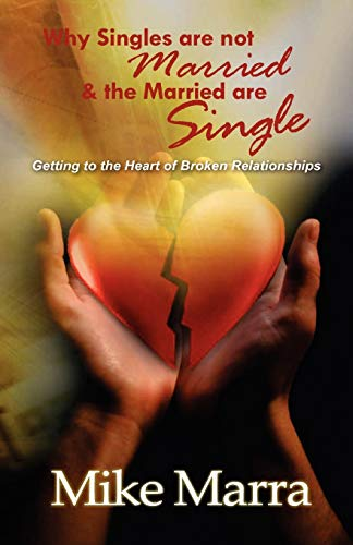 9780977426508: Why Singles are not Married & the Married are Single: Getting to the Heart of Broken Relationships
