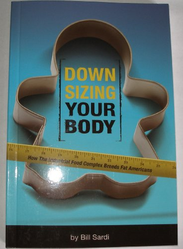 Downsizing Your Body - How the Industrial: Bill Sardi