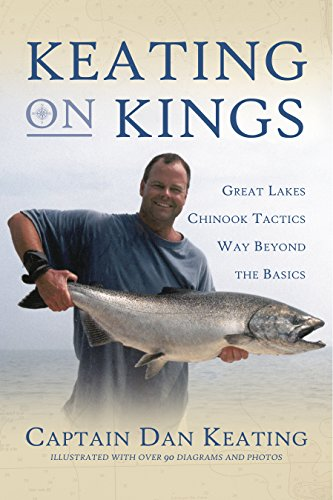 Keating on Kings: Great Lakes Chinook Tactics: Captain Dan Keating