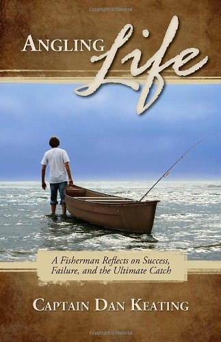 9780977427338: Angling Life: A Fisherman Reflects on Success, Failure, and the Ultimate Catch
