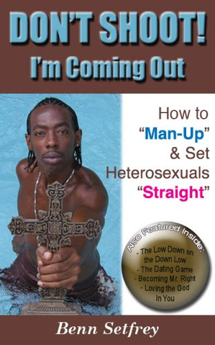"Don't Shoot! I'm Coming Out: How to ""Man-up"" & Set Heterosexuals ""..."