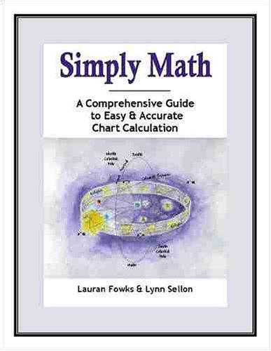 9780977433216: Simply Math: A Comprehensive Guide to Easy & Accurate Chart Calculation by Lauran Fowks (2005-12-30)