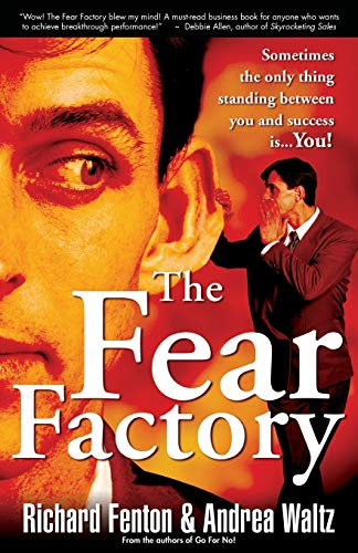 The Fear Factory: Sometimes the Only Thing Standing Between You and Success is You!: Fenton, ...
