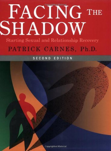 Facing the Shadow : Starting Sexual and: Patrick J. Carnes