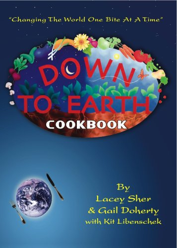 Down To Earth Cookbook: Sher, Lacey; Doherty, Gail