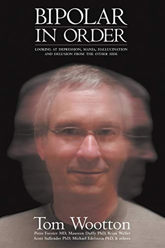 9780977442348: Bipolar In Order: Looking at Depression, Mania, Hallucination, and Delusion From The Other Side