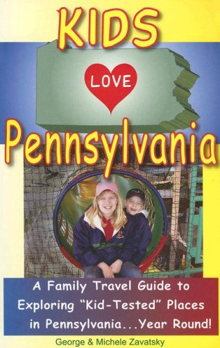 9780977443437: Kids Love Pennsylvania: A Family Travel Guide to Exploring Kid-Tested Places in Pennsylvania... Year Round!