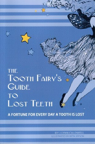 The Tooth Fairy's Guide to Lost Teeth: J Lynn Caldwell