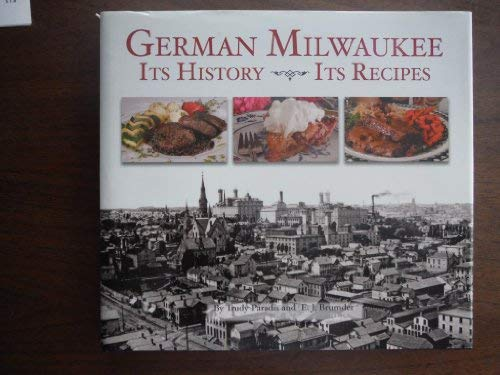 German Milwaukee: It's History- It's Recipes: Brumder, E. J.,