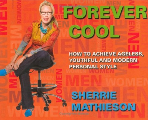 9780977457007: Forever Cool: How To Achieve Ageless, Youthful, and Modern Personal Style