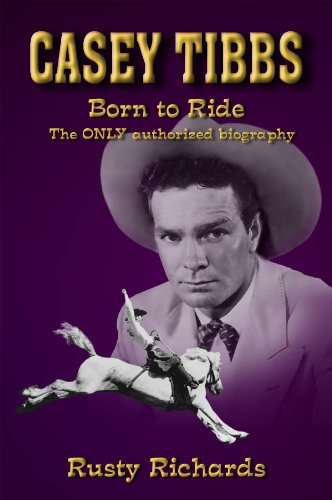 Casey Tibbs Born to Ride the Only Authorized Biogra[hy: Richards, Rusty
