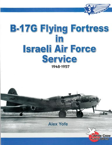 9780977462728: B-17 G Flying Fortress in Israeli Air Force Service 1948-1957